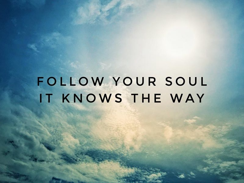 """""""Follow your soul it knows the way"""" typed on a blue sky background."""